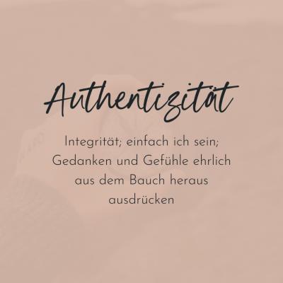 Authentizität. Integrität; einfach ich sein; Gedanken und Gefühle ehrlich aus dem Bauch heraus ausdrücken