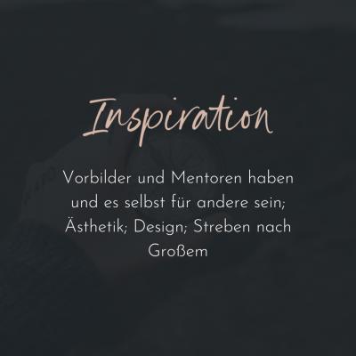 Inspiration. Vorbilder und Mentoren haben und es selbst für andere sein; Ästhetik; Design; Streben nach Großem